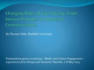 Changing Roles  of Civil Society: From Service Providers to  Advocacy  Communicators.