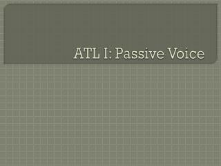 ATL I: Passive Voice