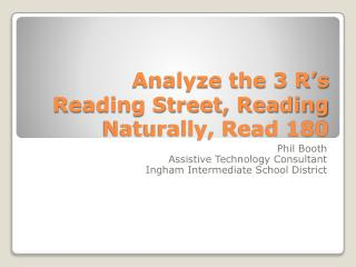 Analyze the 3 R's  Reading Street, Reading Naturally, Read 180
