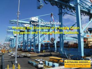 Superstorm  Sandy Framing  the Discussion of a Supply Chain Disruption and Transportation Outlooks