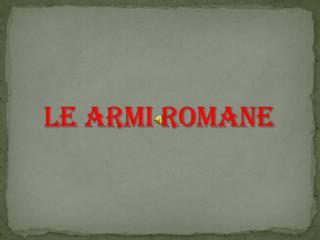 LE ARMI ROMANE