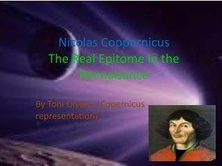 Nicolas Coppernicus The Real Epitome in the Rennaisance