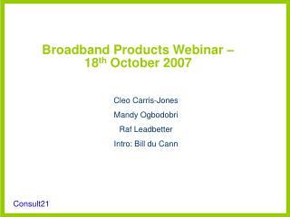 Broadband Products Webinar   18th October 2007