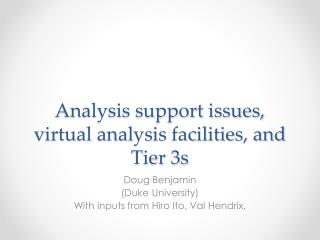 Analysis support issues, virtual analysis facilities, and Tier 3s