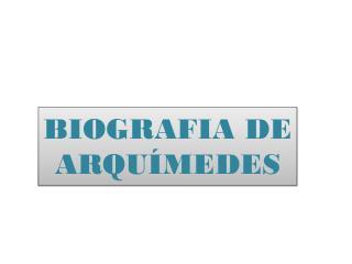 BIOGRAFIA DE ARQUÍMEDES
