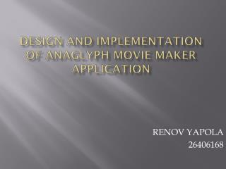 DESIGN AND IMPLEMENTATION OF ANAGLYPH MOVIE MAKER APPLICATION