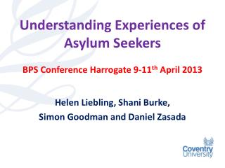 Understanding Experiences of Asylum Seekers BPS Conference Harrogate 9-11 th  April 2013