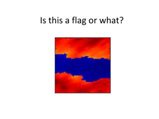 Is this a flag or what?