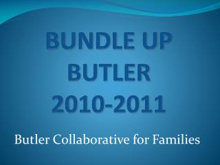 BUNDLE UP BUTLER  2010-2011