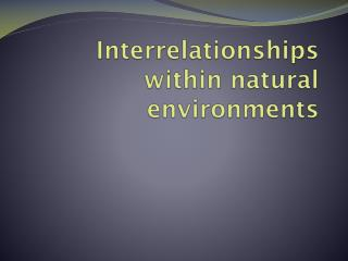 Interrelationships within natural environments
