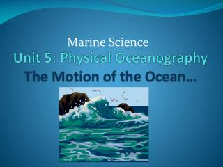 Unit 5: Physical Oceanography The Motion of the Ocean�