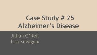 Case Study # 25  Alzheimer's Disease