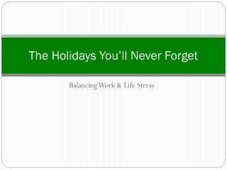 The Holidays You'll Never Forget