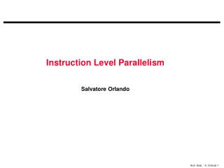 Instruction Level Parallelism Salvatore Orlando