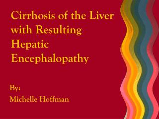 Cirrhosis of the Liver with Resulting Hepatic Encephalopathy
