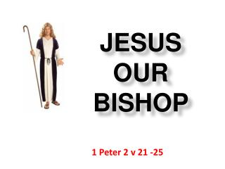 JESUS  OUR  BISHOP