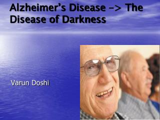 Alzheimer�s Disease -> The Disease of Darkness