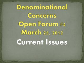 Denominational Concerns  Open Forum #4 March 25, 2012