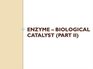 Enzyme – Biological Catalyst (Part ii)