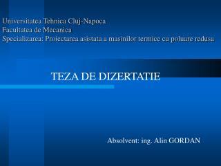 Universitatea Tehnica Cluj-Napoca Facultatea de Mecanica Specializarea: Proiectarea asistata a masinilor termice cu polu