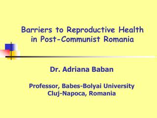 Barriers to Reproductive Health  in Post-Communist Romania