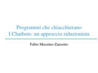Programmi che chiacchierano I Chatbots: un approccio riduzionista