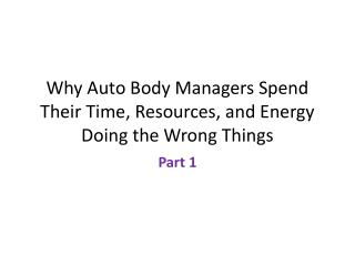 Why Auto Body Managers Spend Their Time, Resources, and Energy Doing the Wrong Things