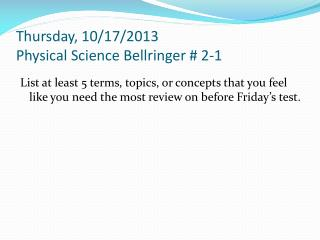 Thursday, 10/17/2013 Physical Science  Bellringer  # 2-1
