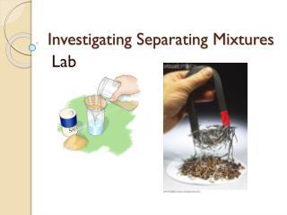 Investigating Separating Mixtures
