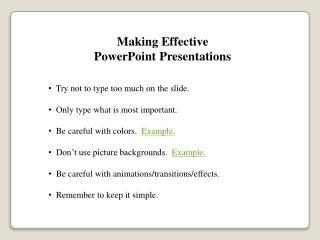 Making Effective  PowerPoint Presentations   Try not to type too much on the slide.