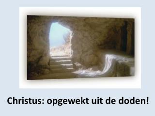 Christus :  o pgewekt uit  de  doden !