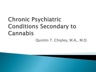 Chronic  P sychiatric  C onditions  S econdary to Cannabis