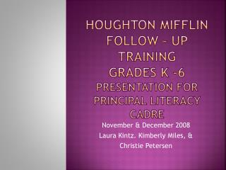 Houghton  Mifflin Follow – up Training Grades  K  -6 Presentation for principal Literacy cadre
