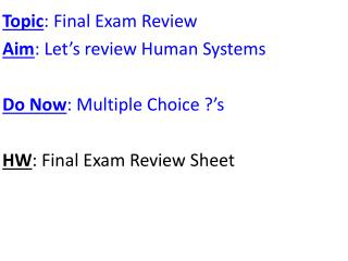 Topic : Final Exam Review Aim : Let's review Human Systems Do Now : Multiple Choice ?'s