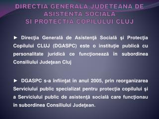 DIRECTIA GENERALA JUDETEANA DE ASISTENTA SOCIALA SI PROTECTIA COPILULUI CLUJ