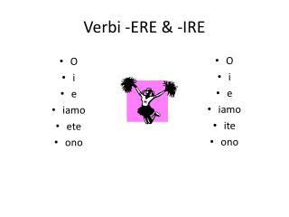 Verbi  -ERE & -IRE