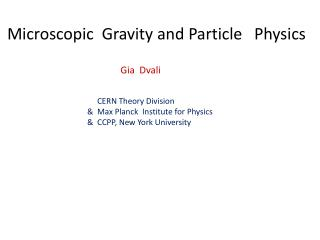 Microscopic  Gravity and Particle   Physics  Gia Dvali CERN Theory Division