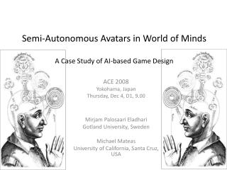 Semi-Autonomous Avatars in World of Minds A Case Study of AI-based Game Design