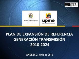 PLAN DE EXPANSIÓN DE REFERENCIA GENERACIÓN TRANSMISIÓN  2010-2024