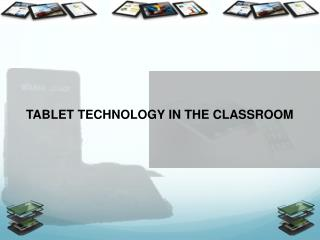 TABLET TECHNOLOGY IN THE CLASSROOM