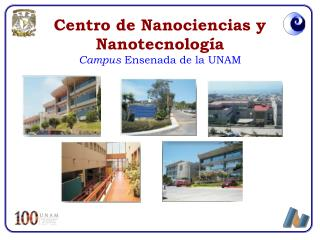 Centro de Nanociencias y Nanotecnolog�a Campus  Ensenada de la UNAM