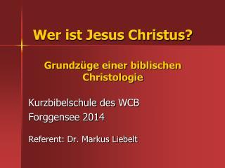 Wer ist Jesus Christus? Grundzüge einer biblischen Christologie