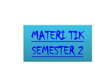 MATERI TIK  SEMESTER 2