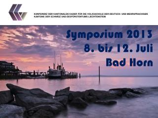 Symposium  2013 8.  bis  12.  Juli  Bad Horn