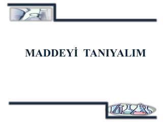 MADDEY?  TANIYALIM