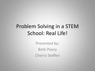 Problem Solving in a STEM School: Real Life!