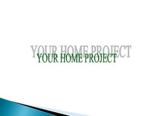 YOUR HOME PROJECT