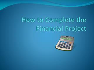 How to Complete the Financial Project