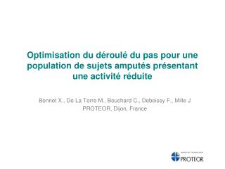 Bonnet X., De La Torre M., Bouchard C.,  Deboissy  F., Mille J PROTEOR, Dijon, France