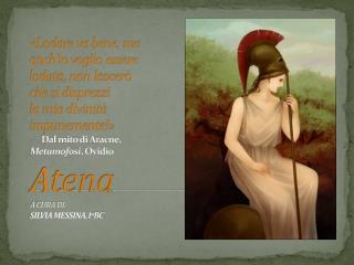 Atena era la dea della sapienza,  dellasaggezza, della tessitura,